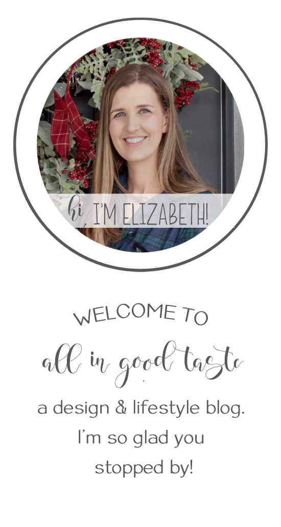 Hi, I'm Elizabeth! Welcome to All in Good Taste, a life & style blog. I'm so glad you stopped by!